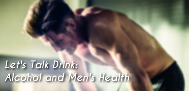 Let's Talk Drink: Alcohol and Men's Health